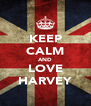 KEEP CALM AND LOVE HARVEY - Personalised Poster A4 size