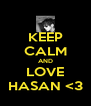 KEEP CALM AND LOVE HASAN <3 - Personalised Poster A4 size