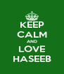 KEEP CALM AND LOVE HASEEB - Personalised Poster A4 size
