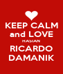 KEEP CALM and LOVE HASIAN RICARDO DAMANIK - Personalised Poster A4 size