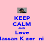 KEEP CALM AND Love Hassan Kαzerσσni• - Personalised Poster A4 size