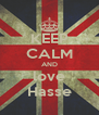 KEEP CALM AND love Hasse - Personalised Poster A4 size