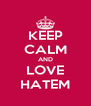 KEEP CALM AND LOVE HATEM - Personalised Poster A4 size