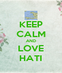 KEEP CALM AND LOVE HATI - Personalised Poster A4 size