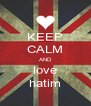 KEEP CALM AND love hatim - Personalised Poster A4 size