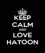 KEEP CALM AND LOVE HATOON - Personalised Poster A4 size