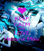 KEEP CALM AND LOVE Hatsune Miku - Personalised Poster A4 size