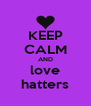 KEEP CALM AND love hatters - Personalised Poster A4 size