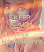 KEEP CALM AND love HauwaZahra - Personalised Poster A4 size