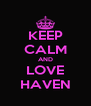 KEEP CALM AND LOVE HAVEN - Personalised Poster A4 size