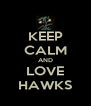 KEEP CALM AND LOVE HAWKS - Personalised Poster A4 size