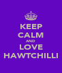 KEEP CALM AND LOVE HAWTCHILLI - Personalised Poster A4 size