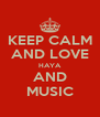 KEEP CALM AND LOVE HAYA AND MUSIC - Personalised Poster A4 size