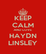 KEEP CALM AND LOVE HAYDN LINSLEY - Personalised Poster A4 size