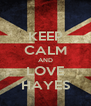KEEP CALM AND LOVE HAYES - Personalised Poster A4 size