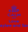 KEEP CALM AND Love Haylee and Sam - Personalised Poster A4 size