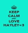 KEEP CALM AND LOVE HAYLEY<3 - Personalised Poster A4 size