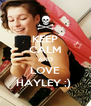 KEEP CALM AND LOVE HAYLEY ;)  - Personalised Poster A4 size