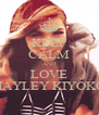 KEEP CALM AND LOVE HAYLEY KIYOKO - Personalised Poster A4 size