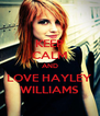 KEEP CALM AND LOVE HAYLEY WILLIAMS - Personalised Poster A4 size