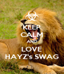 KEEP CALM AND LOVE HAYZ's SWAG - Personalised Poster A4 size