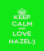 KEEP CALM AND LOVE HAZEL:) - Personalised Poster A4 size