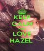 KEEP CALM AND LOVE HAZEL  - Personalised Poster A4 size