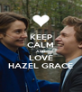 KEEP CALM AND LOVE HAZEL GRACE - Personalised Poster A4 size