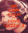 KEEP CALM AND LOVE HAZZA :3 - Personalised Poster A4 size