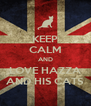 KEEP CALM AND LOVE HAZZA AND HIS CATS - Personalised Poster A4 size