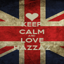 KEEP CALM AND LOVE HAZZAZ - Personalised Poster A4 size