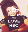 KEEP CALM AND LOVE HBC - Personalised Poster A4 size