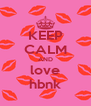 KEEP CALM AND love hbnk - Personalised Poster A4 size