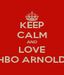 KEEP CALM AND LOVE HBO ARNOLD - Personalised Poster A4 size
