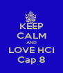 KEEP CALM AND LOVE HCI Cap 8 - Personalised Poster A4 size