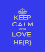 KEEP CALM AND LOVE  HE(R) - Personalised Poster A4 size