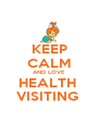 KEEP CALM AND LOVE  HEALTH  VISITING  - Personalised Poster A4 size