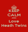 KEEP CALM AND Love Heath Twins - Personalised Poster A4 size