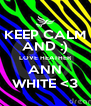 KEEP CALM AND :) LOVE HEATHER ANN WHITE <3 - Personalised Poster A4 size