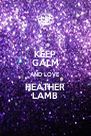 KEEP CALM AND LOVE HEATHER LAMB - Personalised Poster A4 size