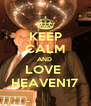 KEEP CALM AND  LOVE  HEAVEN17 - Personalised Poster A4 size