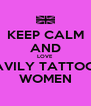 KEEP CALM AND LOVE  HEAVILY TATTOOED WOMEN - Personalised Poster A4 size