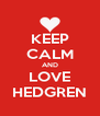 KEEP CALM AND LOVE HEDGREN - Personalised Poster A4 size