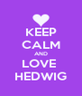 KEEP CALM AND LOVE  HEDWIG - Personalised Poster A4 size