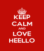 KEEP CALM AND LOVE HEELLO - Personalised Poster A4 size