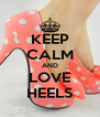 KEEP CALM AND LOVE HEELS - Personalised Poster A4 size