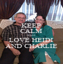 KEEP CALM AND LOVE HEIDI AND CHARLIE - Personalised Poster A4 size