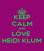 KEEP CALM AND LOVE  HEIDI KLUM - Personalised Poster A4 size