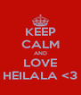 KEEP CALM AND LOVE HEILALA <3 - Personalised Poster A4 size