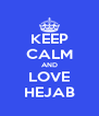 KEEP CALM AND LOVE HEJAB - Personalised Poster A4 size